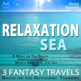"Hörbuch Relaxation ""Sea"" - Dreamlike Fantasy Travels and Autogenic Training - walking on the beach, under water, with the bicycle  - Autor Franziska Diesmann   - gelesen von Colin Griffiths-Brown"
