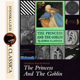 Hörbuch The Princess and the Goblin  - Autor George MacDonald   - gelesen von Lizzie Driver