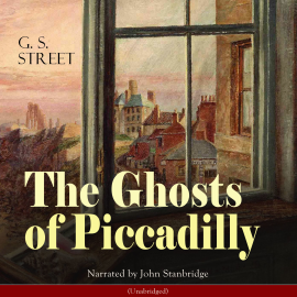 Hörbuch The Ghosts of Piccadilly  - Autor George Slythe Street   - gelesen von John Stanbridge