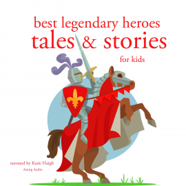 Hörbuch Best legendary heroes tales and stories  - Autor Grimm   - gelesen von Katie Haigh