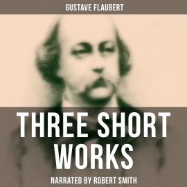 Hörbuch Three Short Works  - Autor Gustave Flaubert   - gelesen von Thomas Collins