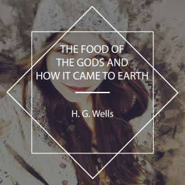 Hörbuch The Food of the Gods and How it Came to Earth  - Autor H. G. Wells   - gelesen von Josh Smith