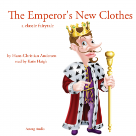Hörbuch The emperor's new clothes, a classic fairytale  - Autor Hans Christian Andersen   - gelesen von Katie Haigh