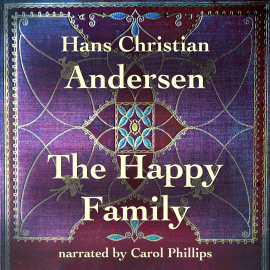 Hörbuch The Happy Family  - Autor Hans Christian Andersen   - gelesen von Carol Phillips