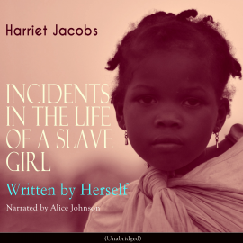 Hörbuch Incidents in the Life of a Slave Girl, Written by Herself  - Autor Harriet Jacobs   - gelesen von Alice Johnson
