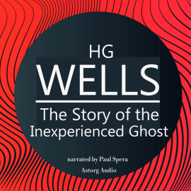 Hörbuch HG Wells : The Story of the Inexperienced Ghost  - Autor HG Wells   - gelesen von Paul Spera