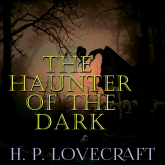 The Haunter of the Dark (Howard Phillips Lovecraft)