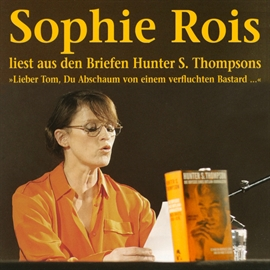 "Hörbuch ""Lieber Tom, Du Abschaum von einem verfluchten Bastard"": Sophie Rois liest aus den Gonzo-Briefen Hunter S. Thompsons  - Autor Hunter S. Thompson   - gelesen von Sophie Rois"