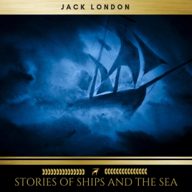 Hörbuch Stories of Ships and the Sea  - Autor Jack London   - gelesen von Josh Smith