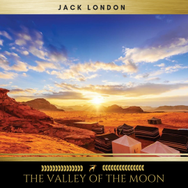 Hörbuch The Valley of the Moon  - Autor Jack London   - gelesen von Josh Smith