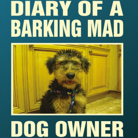 Hörbuch Diary Of A Barking Mad Dog Owner  - Autor Jackie McGuinness   - gelesen von Fenella Lee