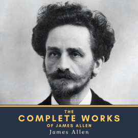 Hörbuch The Complete Works of James Allen  - Autor James Allen   - gelesen von Schauspielergruppe