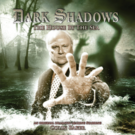 Hörbuch The House by the Sea (Dark Shadows 23)  - Autor James Goss   - gelesen von Schauspielergruppe