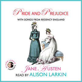 Hörbuch Pride and Prejudice - With Songs from Regency England  - Autor Jane Austen   - gelesen von Alison Larkin