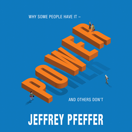 Hörbuch Power - Why Some People Have It - and Others Don't  - Autor Jeffrey Pfeffer   - gelesen von David Drummond