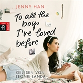 Hörbuch To all the boys I've loved before   - Autor Jenny Han   - gelesen von Leonie Landa