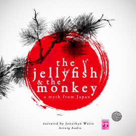 Hörbuch The Jellyfish and the monkey, a myth of Japan  - Autor JM Gardner   - gelesen von Jonathan Waite