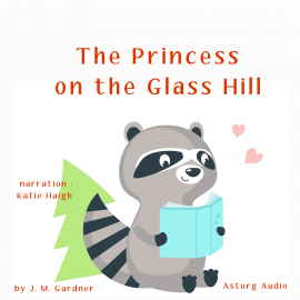 Hörbuch The Princess on the Glass Hill  - Autor JM Gardner   - gelesen von Katie Haigh