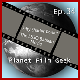 Fifty Shades Darker, The LEGO Batman Movie (PFG Episode 34)