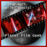 Star Wars Spoiler Special (Planet Film Geek)