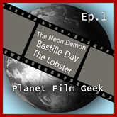 The Neon Demon, Bastille Day, The Lobster (PFG Episode 1)