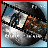Transformers: The Last Knight (PFG Episode 53)