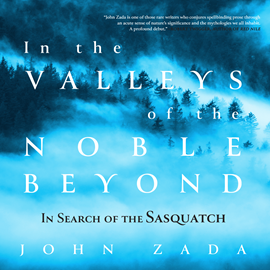 Hörbuch In the Valleys of the Noble Beyond - In Search of the Sasquatch  - Autor John Zada   - gelesen von Pete Cross