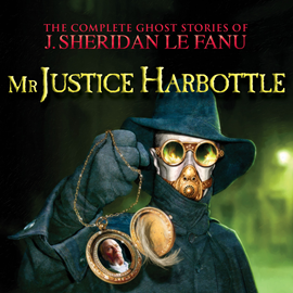 Hörbuch Mr Justice Harbottle (The Complete Ghost Stories of J. Sheridan Le Fanu 1)  - Autor Joseph Sheridan Le Fanu   - gelesen von David Collings