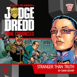Hörbuch Judge Dredd, Crime Chronicles 1-1: Stranger Than Truth  - Autor David Bishop   - gelesen von Schauspielergruppe