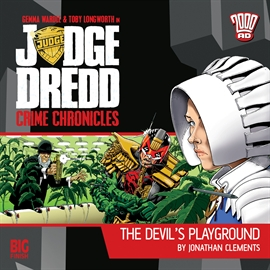Hörbuch Judge Dredd, Crime Chronicles 1-3: The Devil's Playground  - Autor Jonathan Clements   - gelesen von Schauspielergruppe
