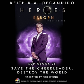 Hörbuch Heroes Reborn: Official TV Tie-In Series, Audiobook 5: Save the Cheerleader, Destroy the World  - Autor Keith R. A. DeCandido   - gelesen von Ned Irving