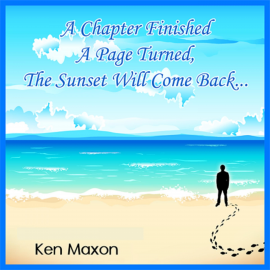 Hörbuch A Chapter Finished, a Page Turned, the Sunset Will Come Back...  - Autor Ken Maxon   - gelesen von Ken Maxon
