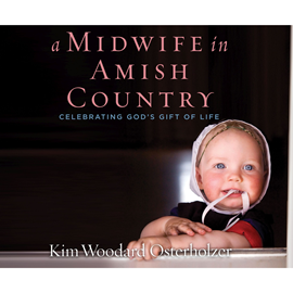 Hörbuch A Midwife in Amish Country - Celebrating God's Gift of Life  - Autor Kim Woodard Osterholzer   - gelesen von Susan Boyce