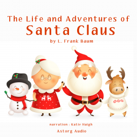 Hörbuch The Life and Adventures of Santa Claus  - Autor L. Frank Baum   - gelesen von Kristin LeMoine
