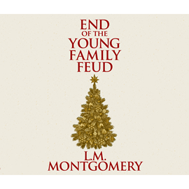 Hörbuch The End of the Young Family Feud  - Autor Lucy Maud Montgomery   - gelesen von Susie Berneis