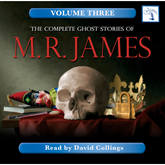 The Complete Ghost Stories of M. R. James, Vol. 3
