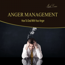 Hörbuch Anger Management - How to Deal with Your Anger  - Autor Mark Cosmo   - gelesen von Mark Cosmo