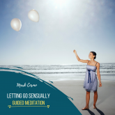 Letting Go Sensually - Guided Meditation