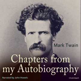 Hörbuch Chapters from My Autobiography  - Autor Mark Twain   - gelesen von John Howels