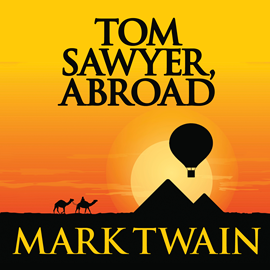 Hörbuch Tom Sawyer, Abroad (Tom Sawyer & Huckleberry Finn, Book 3)  - Autor Mark Twain.   - gelesen von Eric G. Dove