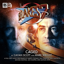 Hörbuch Blake's 7 - The Classic Adventures 1-6: Caged  - Autor Mark Wright;Cavan Scott   - gelesen von Schauspielergruppe