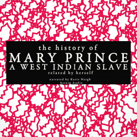 Hörbuch The history of Mary Prince, a West Indian slave; related by herself  - Autor Mary Prince   - gelesen von Katie Haigh