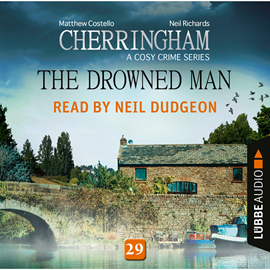 Hörbuch The Drowned Man - Cherringham - A Cosy Crime Series: Mystery Shorts 29  - Autor Matthew Costello;Neil Richards   - gelesen von Neil Dudgeon