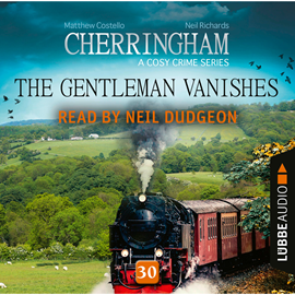 Hörbuch The Gentleman Vanishes - Cherringham - A Cosy Crime Series: Mystery Shorts 30  - Autor Matthew Costello;Neil Richards   - gelesen von Neil Dudgeon