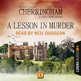 Hörbuch A Lesson in Murder (Cherringham - A Cosy Crime Series 13)  - Autor Matthew Costello;Neil Richards   - gelesen von Neil Dudgeon