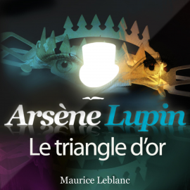 Hörbuch Arsène Lupin : Le triangle d'or  - Autor Maurice Leblanc   - gelesen von Philippe Colin