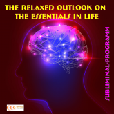 The relaxed outlook on the essentials in life: Subliminal-program