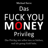 Das Fuck You Money Privileg