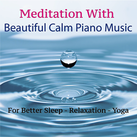 Hörbuch Meditation with Beautiful Calm Piano Music for Better Sleep, Relaxation, Yoga  - Autor Mila.   - gelesen von Mila.