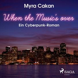 Hörbuch When the Music's Over - Ein Cyberpunk-Roman  - Autor Myra Cakan   - gelesen von Felix Becker